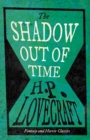 The Shadow Out of Time (Fantasy and Horror Classics) : With a Dedication by George Henry Weiss - eBook