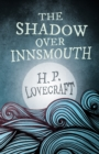 The Shadow Over Innsmouth (Fantasy and Horror Classics) : With a Dedication by George Henry Weiss - eBook