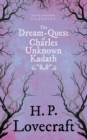 The Dream-Quest of Unknown Kadath (Fantasy and Horror Classics) : With a Dedication by George Henry Weiss - eBook