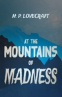 At the Mountains of Madness (Fantasy and Horror Classics) : With a Dedication by George Henry Weiss - eBook