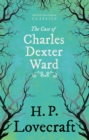 The Case of Charles Dexter Ward (Fantasy and Horror Classics) : With a Dedication by George Henry Weiss - eBook