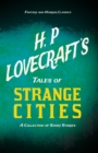 H. P. Lovecraft's Tales of Strange Cities - A Collection of Short Stories (Fantasy and Horror Classics) : With a Dedication by George Henry Weiss - eBook