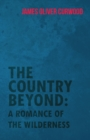 The Country Beyond: A Romance of the Wilderness - eBook