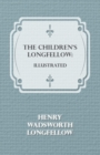 The Children's Longfellow: Illustrated - eBook