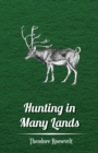 "Hunting in Many Lands a€"" The Book of the Boone and Crockett Club - eBook"