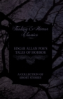 Edgar Allan Poe's Tales of Horror - A Collection of Short Stories (Fantasy and Horror Classics) - eBook
