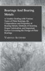 Bearings And Bearing Metals : A Treatise Dealing with Various Types of Plain Bearings, the Compositions and Properties of Bearing Metals, Methods of Insuring Proper Lubrication, and Important Factors - eBook