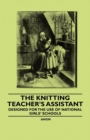 The Knitting Teacher's Assistant - Designed for the use of National Girls' Schools - eBook