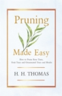 Pruning Made Easy - How to Prune Rose Trees, Fruit Trees and Ornamental Trees and Shrubs - eBook