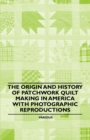 The Origin and History of Patchwork Quilt Making in America with Photographic Reproductions - eBook