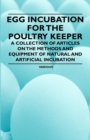 Egg Incubation for the Poultry Keeper - A Collection of Articles on the Methods and Equipment of Natural and Artificial Incubation - eBook