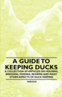 A Guide to Keeping Ducks - A Collection of Articles on Housing, Breeding, Feeding, Rearing and Many Other Aspects of Duck Keeping - eBook