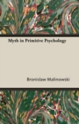 Myth in Primitive Psychology - eBook