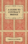 A Guide to Contract Bridge - A Collection of Historical Books and Articles on the Rules and Tactics of Contract Bridge - eBook