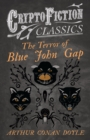 The Terror of Blue John Gap (Cryptofiction Classics - Weird Tales of Strange Creatures) - eBook