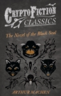 The Novel of the Black Seal (Cryptofiction Classics - Weird Tales of Strange Creatures) - eBook