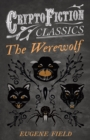 The Werewolf (Cryptofiction Classics - Weird Tales of Strange Creatures) - eBook