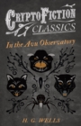 In the Avu Observatory (Cryptofiction Classics - Weird Tales of Strange Creatures) - eBook