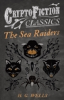 The Sea Raiders (Cryptofiction Classics - Weird Tales of Strange Creatures) - eBook