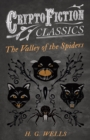 The Valley of the Spiders (Cryptofiction Classics - Weird Tales of Strange Creatures) - eBook