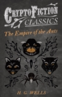 The Empire of the Ants (Cryptofiction Classics - Weird Tales of Strange Creatures) - eBook