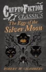 The Eggs of the Silver Moon (Cryptofiction Classics - Weird Tales of Strange Creatures) - eBook