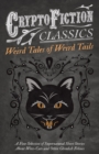 Weird Tales of Weird Tails - A Fine Selection of Supernatural Short Stories about Were-Cats and Other Ghoulish Felines (Cryptofiction Classics - Weird Tales of Strange Creatures) - eBook