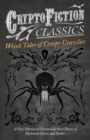 Weird Tales of Creepy Crawlies - A Fine Selection of Fantastical Short Stories of Mysterious Insects and Spiders (Cryptofiction Classics - Weird Tales of Strange Creatures) - eBook