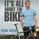 Sean Yates: It's All About the Bike : My Autobiography - eAudiobook