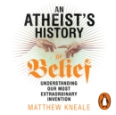 An Atheist's History of Belief : Understanding Our Most Extraordinary Invention - eAudiobook