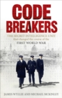 Codebreakers : The true story of the secret intelligence team that changed the course of the First World War - eBook