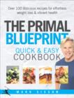 The Primal Blueprint Quick and Easy Cookbook : Over 100 delicious recipes for effortless weight loss and vibrant health - eBook
