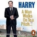 A Man Walks On To a Pitch : Stories from a Life in Football - eAudiobook