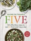 Five : 150 effortless ways to eat 5+ fruit and veg a day - eBook