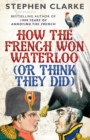 How the French Won Waterloo - or Think They Did - eBook