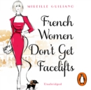 French Women Don't Get Facelifts : Aging with Attitude - eAudiobook