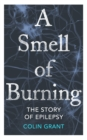 A Smell of Burning : The Story of Epilepsy - eBook