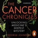 The Cancer Chronicles : Unlocking Medicine's Deepest Mystery - eAudiobook