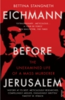 Eichmann before Jerusalem : The Unexamined Life of a Mass Murderer - eBook