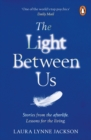 The Light Between Us : Lessons from Heaven That Teach Us to Live Better in the Here and Now - eBook