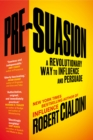 Pre-suasion : A Revolutionary Way to Influence and Persuade - eBook