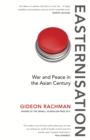 Easternisation : War and Peace in the Asian Century - eBook