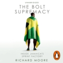 The Bolt Supremacy : Inside Jamaica's Sprint Factory - eAudiobook