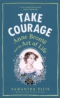 Take Courage : Anne Bronte and the Art of Life - eBook