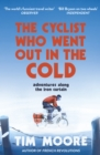 The Cyclist Who Went Out in the Cold : Adventures Along the Iron Curtain Trail - eBook