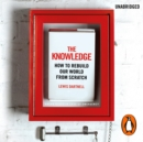 The Knowledge : How to Rebuild our World from Scratch - eAudiobook