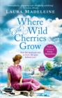 Where The Wild Cherries Grow : A timeless love story full of drama and intrigue - eBook