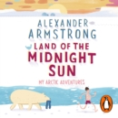 Land of the Midnight Sun : My Arctic Adventures - eAudiobook