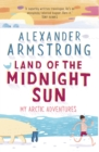 Land of the Midnight Sun : My Arctic Adventures - eBook