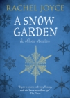 A Snow Garden and Other Stories : From the bestselling author of The Unlikely Pilgrimage of Harold Fry - eBook